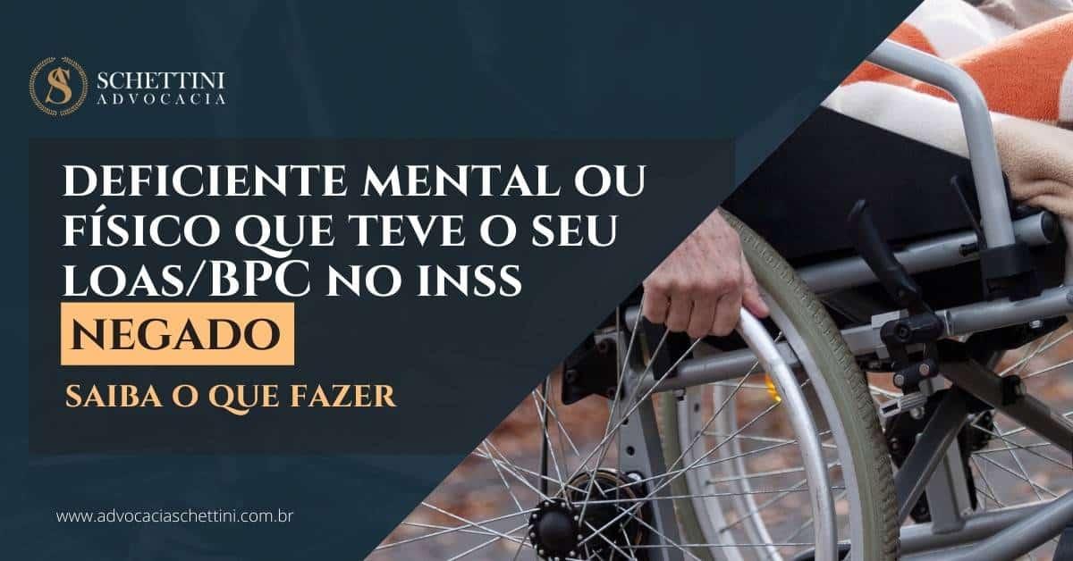BPC LOAS pessoa com deficiência negado pelo INSS? Saiba o que fazer!